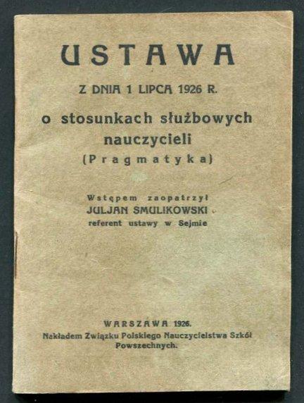 Ustawa z dnia 1 VII 1926 R. o stosunkach służbowych nauczycieli (Pragmatyka). Wstępem zaopatrzył Juljan Smulikowski