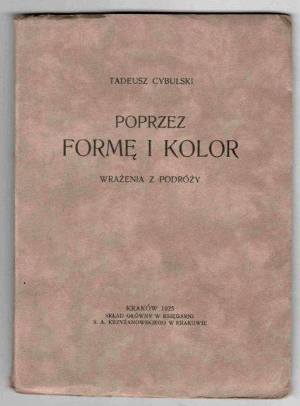 Cybulski Tadeusz - Poprzez formę i kolor. Wrażenia z podróży.