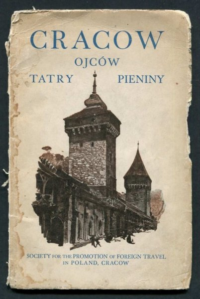 Cracow, Ojców, Tatry, Pieniny. Illustrated Guide of Excursions Organized by the Society for the Promotion of Foeign Travel in Poland
