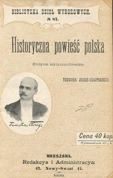 Jeske-Choiński Teodor - Historyczna powieść polska. Studyum krytyczno-literackie. (od Niemcewicza do Kaczkowskiego).
