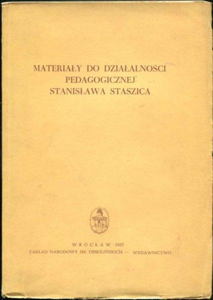 Nowacki Tadeusz - Materiały do działalności pedagogicznej Stanisława Staszica. Opracował i wstępem opatrzył...
