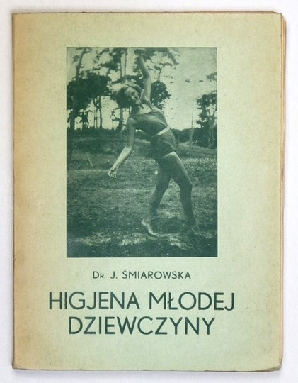 ŚMIAROWSKA J[adwiga] - Higjena młodej dziewczyny. Z 3 ryc.