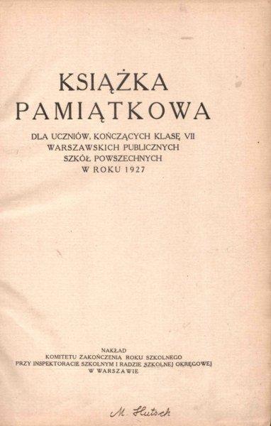 Książka pamiątkowa dla uczniów, kończących klasę VII warszawskich publicznych szkół powszechnych w roku 1927