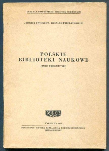 Ćwiekowa Jadwiga, Przelaskowski Ryszard - Polskie biblioteki naukowe. (Zarys problematyki).