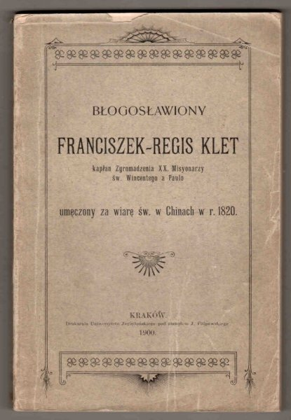 Błogosławiony Franciszek-Regis Klet, kapłan Zgromadzenia XX.Misyonarzy św. Wincentego a Paulo, umęczony za wiarę św. w Chinach w r. 1820.