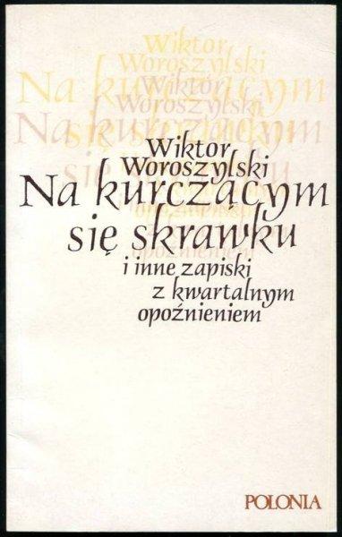 Woroszylski Wiktor - Na kurczącym się skrawku i inne zapiski z kwartalnym opóźnieniem.