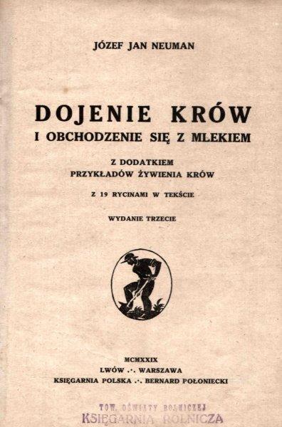 Neuman Józef Jan - Dojenie krów i obchodzenie się z mlekiem z dodatkiem przykładów żywienia krów, z 19 rycinami w tekście. Wyd.III