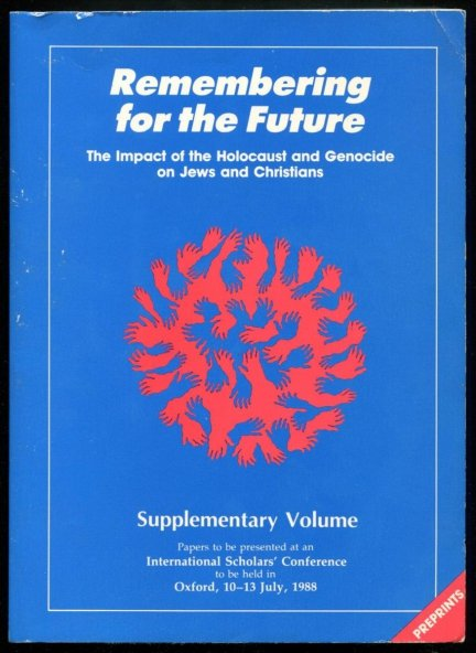Remembering for the future. Papers to be presented at an International Scholars Conference to be held in Oxford 10-13 July, 1988. [T.] 1-2 + Supplementary Volume.