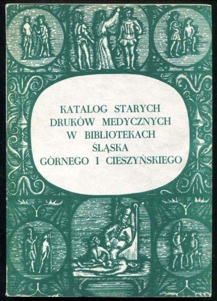 Katalog starych druków medycznych w bibliotekach Śląska Górnego i Cieszyńskiego. Cz. 2.