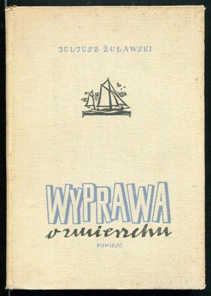 Żuławski Juljusz - Wyprawa o zmierzchu. Powieść. [oprac. graf. Atelier Girs - Barcz].