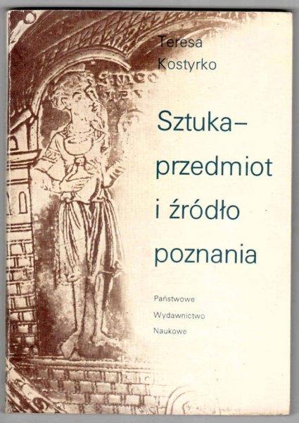 Kostyrko Teresa - Sztuka - przedmiot i źródło poznania. Z metodologicznych problemów wyjaśniania zjawisk artystycznych.