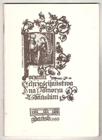 Choińska-Bochdan Elżbieta - Początki chrześcijaństwa na Pomorzu Gdańskim w X-XIII wieku. Katalog wystawy