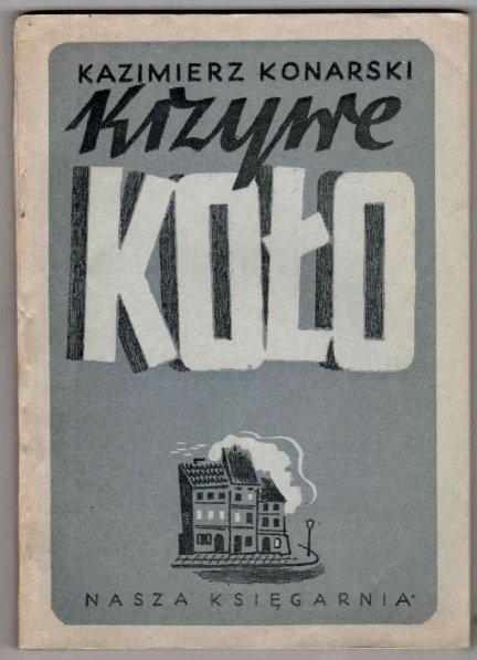 Konarski Kazimierz - Krzywe Koło. Powieść na tle życia Warszawy w latach 1939-1944.