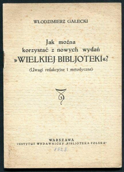 Gałecki Włodzimierz - Jak można korzystać z nowych wydań Wielkiej Biblioteki (Uwagi redakcyjne i metodyczne)