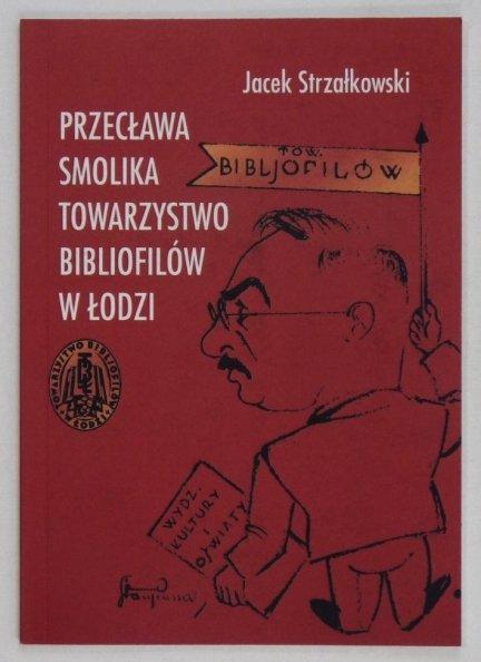 Strzałkowski Jacek - Przecława Smolika Towarzystwo Bibliofilów w Łodzi