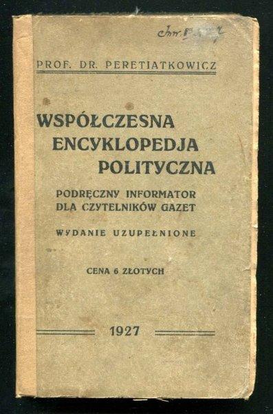 Peretiatkowicz Antoni - Współczesna encyklopedja polityczna. Podręczny informator dla czytelników gazet (pojęcia, państwa, import, Eksport, partje, prasa, publicyści, politycy, współcześni)