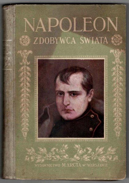 Jezierski Edmund - Napoleon, zdobywca świata. Oprac. dla młodzieży według najnowszych źródeł ... Z wieloma ilustracjami