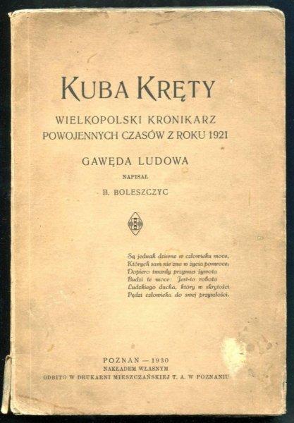 Wolniewicz Jan - Kuba Kręty wielkopolski kronikarz powojennych czasów z roku 1921. Gawęda ludowa. Napisał. B.Boleszczyc [pseud]