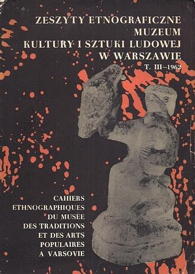 Zeszyty Etnograficzne Muzeum Kultury i Sztuki Ludowej w Warszawie. T. 3. 1962.