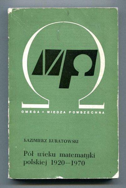 Kuratowski Kazimierz - Pół wieku matematyki polskiej 1920-1970. Wspomnienia i refleksje