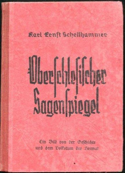 Schellhammer Karl-Ernst - Oberschlesischer Sagenspiegel ein Bild von der Geschichte und dem Volkstum der Heimat [...]