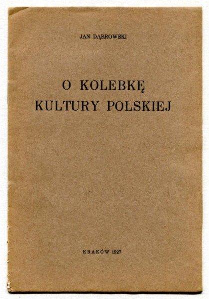 Dąbrowski Jan - O kolebkę kultury polskiej
