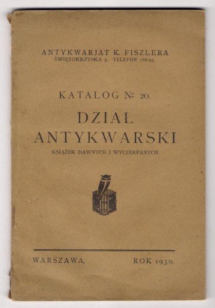 Antykwarjat K. Fiszlera. Katalog N-o 20: Dział antykwarski książek dawnych i wyczerpanych.