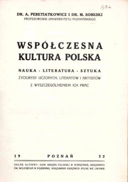 Peretiatkowicz A., Sobieski M. - Współczesna kultura polska. Nauka, literatura, sztuka. Życiorysy uczonych, literatów i artystów z wyszczególnieniem ich prac