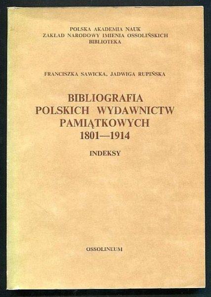 Sawicka Franciszka, Rupińska Jadwiga - Bibliografia polskich wydawnictw pamiątkowych 1801-1914 (+ Indeks).