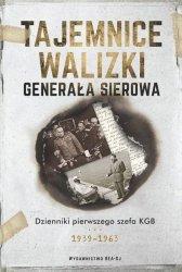 TAJEMNICE WALIZKI GENERAŁA SIEROWA DZIENNIKI PIERWSZEGO SZEFA KGB