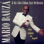 Mario Bauzá & His Afro-Cuban Jazz Orchestra - My Time Is Now (CD)