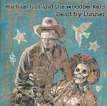 Michael Hall And The Woodpeckers - Dead By Dinner (CD)