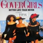 The Cover Girls - Better Late Than Never (12'')