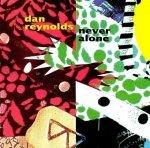 Dan Reynolds - Never Alone (CD)