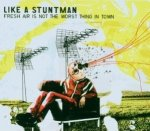 Like A Stuntman - Fresh Air Is Not The Worst Thing In Town (CD)