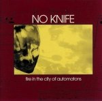 No Knife - Fire In The City Of Automatons (CD)