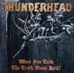 Thunderhead - Were You Told The Truth About Hell? (CD)