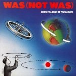 Was (Not Was) - Born To Laugh At Tornadoes (LP)