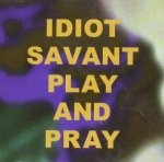 Idiot Savant - Play And Pray (CD)