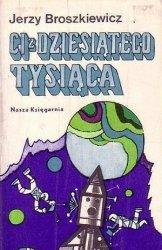 Jerzy Broszkiewicz - Ci Z Dziesiątego Tysiąclecia