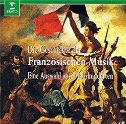 Die Geschichte Der Französischen Musik - Eine Auswahl Aus 8 Jahrhunderten (CD)