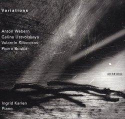 Anton Webern, Galina Ustvolskaya, Valentin Silvestrov, Pierre Boulez - Ingrid Karlen - Variations (CD)