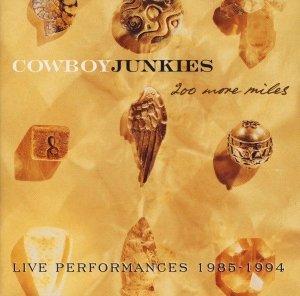Cowboy Junkies - 200 More Miles (Live Performances 1985 - 1994) (2CD)