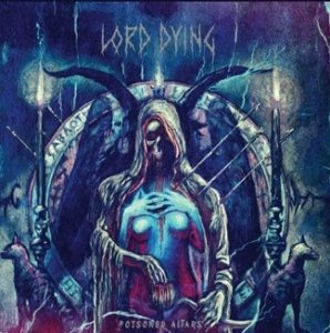 Lord Dying - Poisoned Altars (CD)