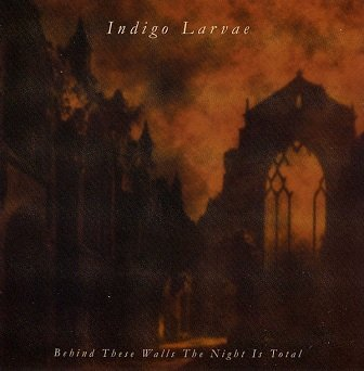 Indigo Larvae - Behind These Walls The Night Is Total (CD)
