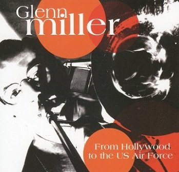 Glenn Miller - From Hollywood To The Us Air Force (CD)