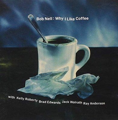 Bob Nell - Why I Like Coffee (CD)