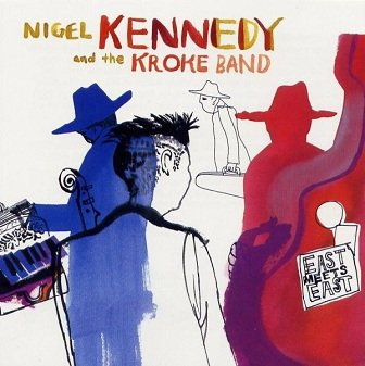 Nigel Kennedy And The Kroke Band - East Meets East (CD)