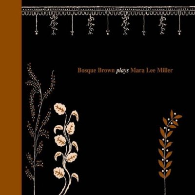 Bosque Brown - Bosque Brown Plays Mara Lee Miller (CD)