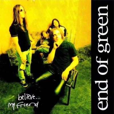 End Of Green - Believe... My Friend (CD)